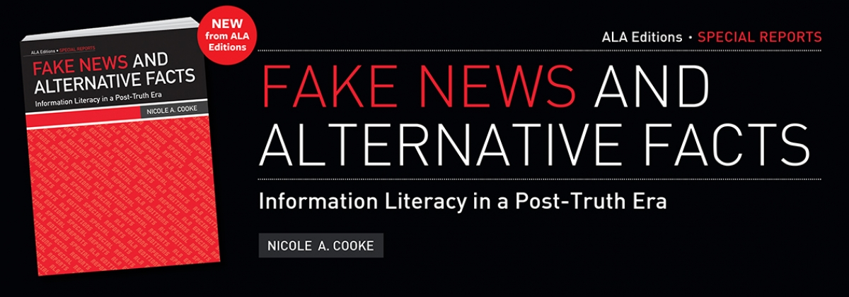 book cover for Fake News and Alternative Facts: Information Literacy in a Post-Truth Era