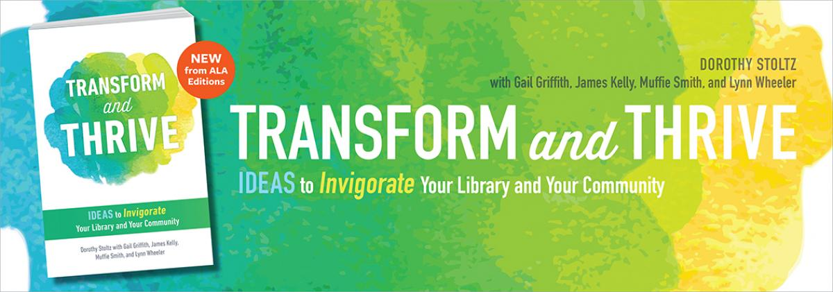 book cover for Transform and Thrive: Ideas to Invigorate Your Library and Your Community