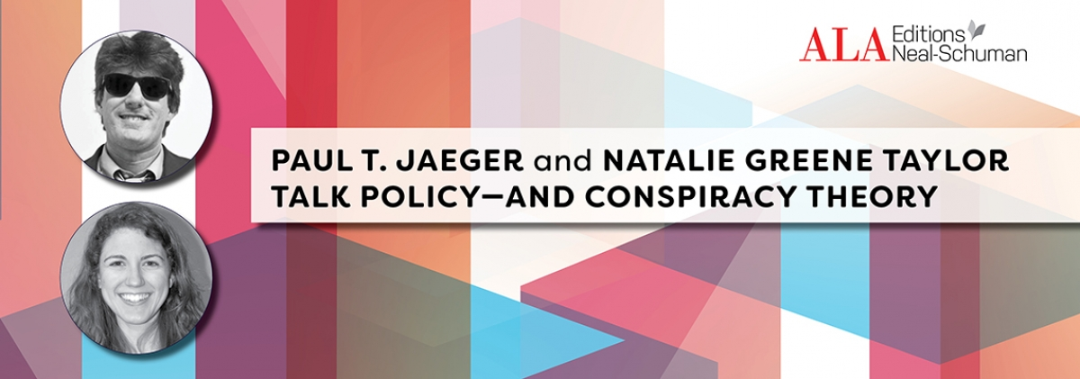 Paul T. Jaeger and Natalie Greene Taylor talk policy—and conspiracy theory