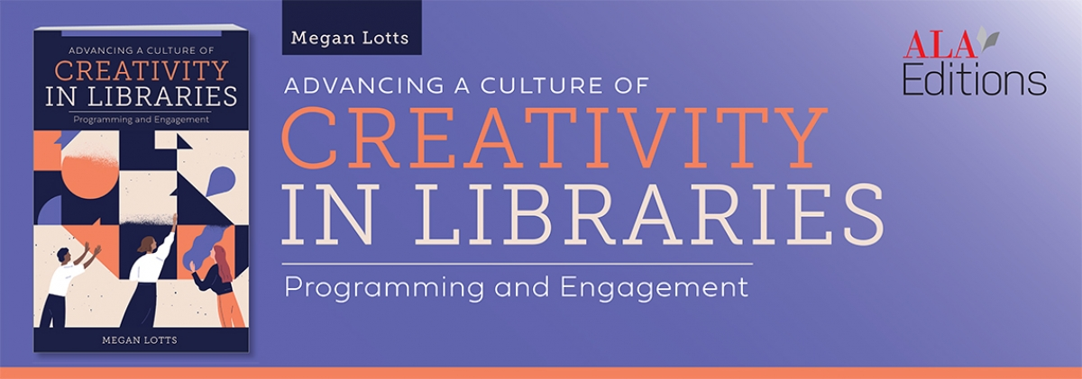 book cover for Advancing a Culture of Creativity in Libraries: Programming and Engagement