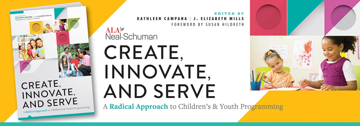 book cover for Create, Innovate, and Serve: A Radical Approach to Children's and Youth Programming