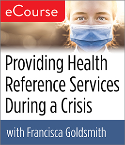 Providing Health Reference Services During a Crisis eCourse