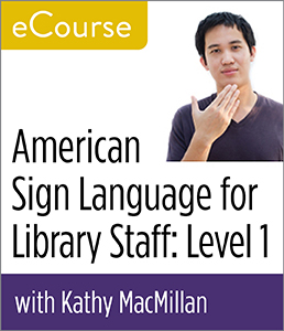 Image for American Sign Language for Library Staff: Level 1 eCourse