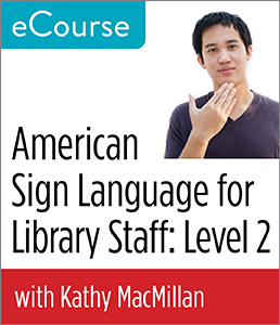 Image for American Sign Language for Library Staff: Level 2 eCourse