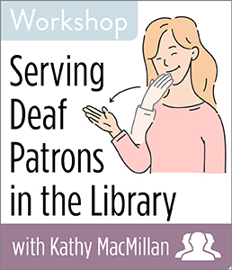 Image for Serving Deaf Patrons in the Library Workshop—Group Rate