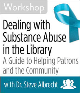 Image for Dealing with Substance Abuse in the Library: A Guide to Helping Patrons and the Community Workshop—Group Rate