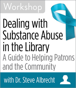 Image for Dealing with Substance Abuse in the Library: A Guide to Helping Patrons and the Community Workshop