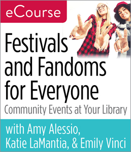 Image for Festivals and Fandoms for Everyone: Community Events at Your Library eCourse