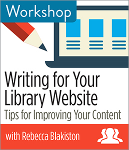 Image for Writing <strong>for</strong> Your Library Website: Tips <strong>for</strong> Improving Your Content Workshop—Group Rate