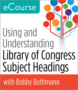 Image for Using and Understanding Library of Congress Subject Headings eCourse