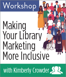 Making Your Library Marketing More Inclusive Workshop Group Rate
