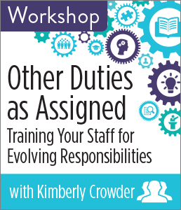 Other Duties as Assigned: Training Your Staff for Evolving Responsibilities Workshop—Group Rate
