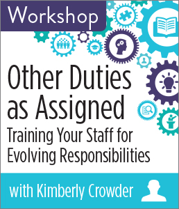 Image for Other Duties as Assigned: Training Your Staff for Evolving Responsibilities Workshop