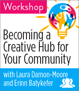 Image for Becoming a Creative Hub for Your Community Workshop—Group Rate