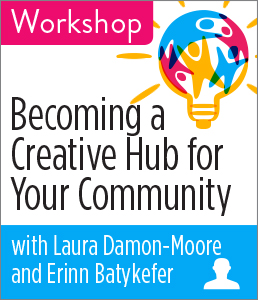 Image for Becoming a Creative Hub for Your Community Workshop