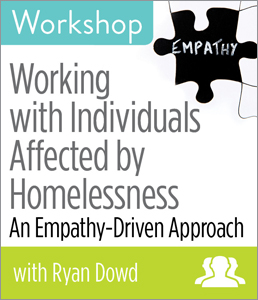 Image for Working with Individuals Affected by Homelessness: An Empathy-Driven Approach Workshop—Group Rate