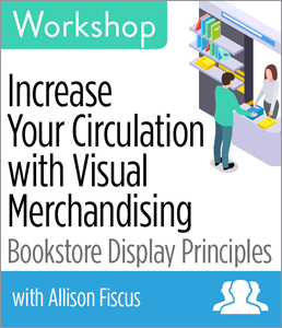Increase Your Circulation with Visual Merchandising: Bookstore Display Principles Workshop—GROUP RATE