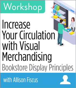 Increase Your Circulation with Visual Merchandising: Bookstore Display Principles Workshop