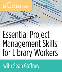 Essential Project Management Skills for Library Workers eCourse