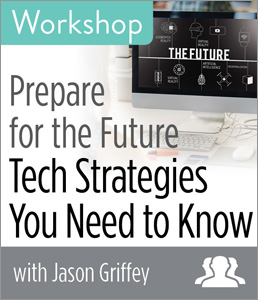 Prepare for the Future: Tech Strategies You Need to Know Workshop—Group Rate