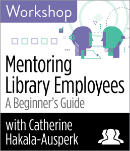 Image for Mentoring Library Employees: A Beginner's Guide Workshop—Group Rate