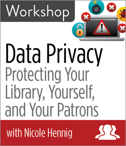 Image for Data Privacy: Protecting Your Library, Yourself, and Your Patrons Workshop—Group Rate