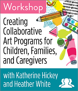 Image for Creating Collaborative Art Programs for Children, Families, and Caregivers	Workshop—Group Rate