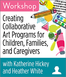 Image for Creating Collaborative Art Programs for Children, Families, and Caregivers	Workshop