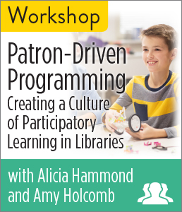 Image for Patron-Driven Programming: Creating a Culture of Participatory Learning in Libraries Workshop—Group Rate