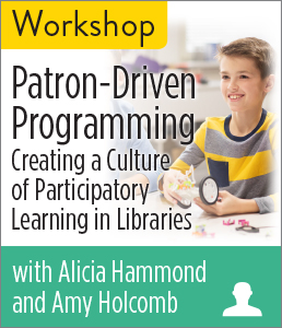 Patron-Driven Programming: Creating a Culture of Participatory Learning in Libraries Workshop