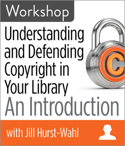 Understanding and Defending Copyright in Your Library: An Introduction Workshop
