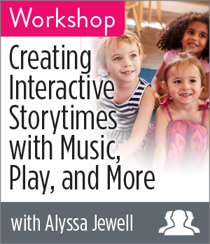 Creating Interactive Storytimes with Music, Play, and More Workshop