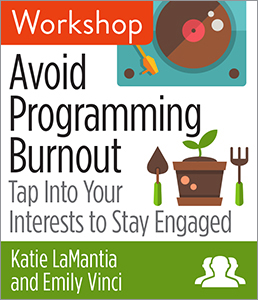 Image for Avoid Programming Burnout: Tap into Your Interests to Stay Engaged Workshop—Group Rate
