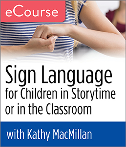 Sign Language for Children in Storytime or in the Classroom: A Practical Guide eCourse