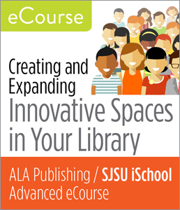 Image for Advanced eCourse: Creating and Expanding Innovative Spaces in Your Library