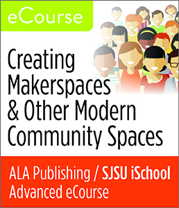 Image for Advanced eCourse: Creating Makerspaces & Other Modern Community Spaces