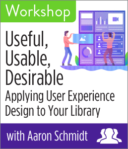Image for Useful, Usable, Desirable: Applying User Experience Design to Your Library Workshop—Group Rate