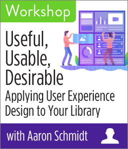 Useful, Usable, Desirable: Applying User Experience Design to Your Library Workshop