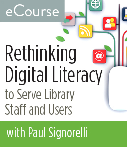 Image for Rethinking Digital Literacy to Serve Library Staff and Users eCourse