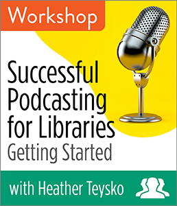 Image for Successful Podcasting for Libraries: Getting Started Workshop—Group Rate