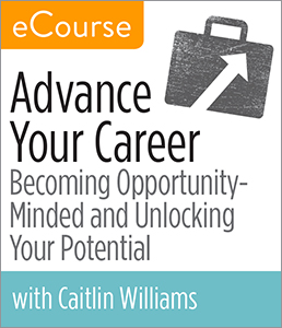 Image for Advance Your Career: Becoming Opportunity-Minded and Unlocking Your Potential eCourse
