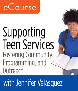 Image for Supporting Teen Services: Fostering Community, Programming, and Outreach eCourse