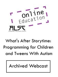 Image for What's After Storytime: Programming for Children and Tweens With Autism (ALSC webcast archive)—INDIVIDUAL RATE