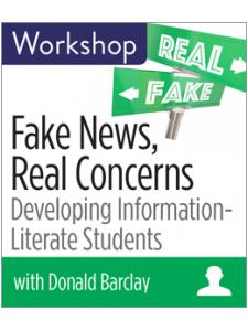 Image for Fake News, Real Concerns: Developing Information Literate Students Workshop