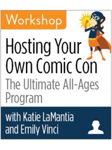 Image for Hosting Your Own Comic Con: The Ultimate All-Ages Program Workshop