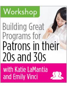 Image for Building Great Programs for Patrons in their 20s and 30s Workshop—GROUP RATE