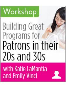 Image for Building Great Programs for Patrons in their 20s and 30s Workshop