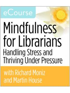 Image for Mindfulness for Librarians: Handling Stress and Thriving Under Pressure eCourse