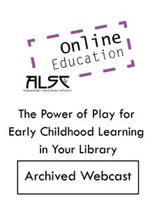 Image for The Power of Play for Early Childhood Learning in Your Library (ALSC webcast archive)—INDIVIDUAL USER