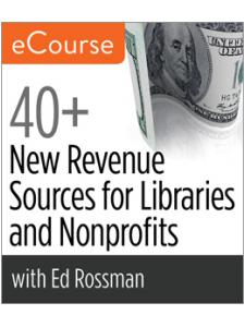 Image for 40+ New Revenue Sources for Libraries and Nonprofits eCourse